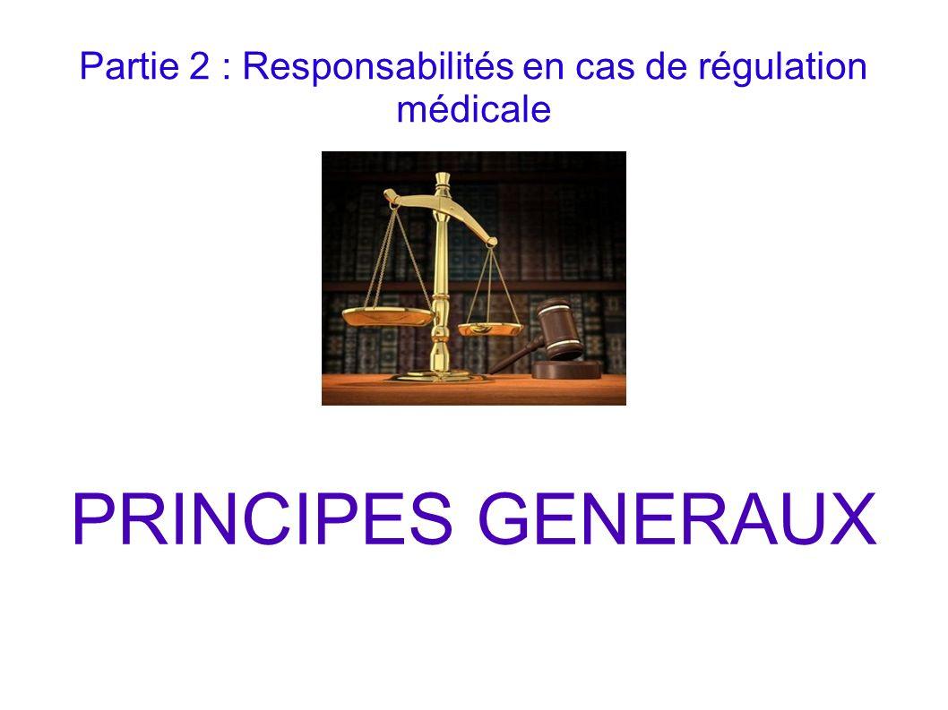 Partie 2 : Responsabilités en cas de régulation médicale PRINCIPES GENERAUX