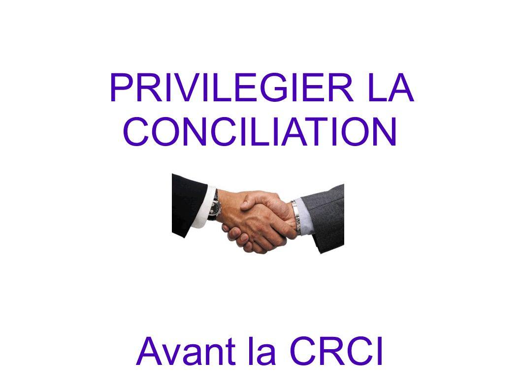 PRIVILEGIER LA CONCILIATION Avant la CRCI