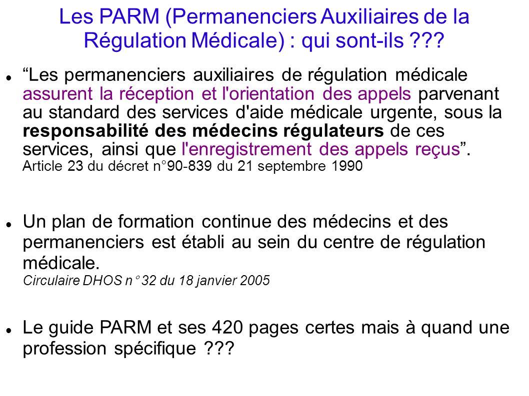 Les PARM (Permanenciers Auxiliaires de la Régulation Médicale) : qui sont-ils ??? Les permanenciers auxiliaires de régulation médicale assurent la réc