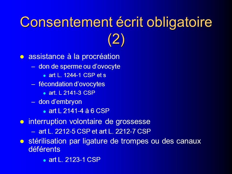 Consentement écrit obligatoire (1) l recherches biomédicales l art L. 1122-1 et a rt L. 1122-1-2 CSP l études des caractéristiques génétiques l art L