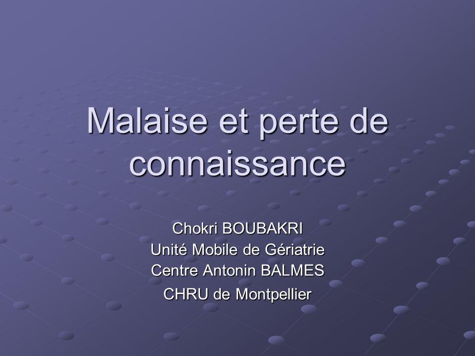 Malaise et perte de connaissance Chokri BOUBAKRI Unité Mobile de Gériatrie Centre Antonin BALMES CHRU de Montpellier