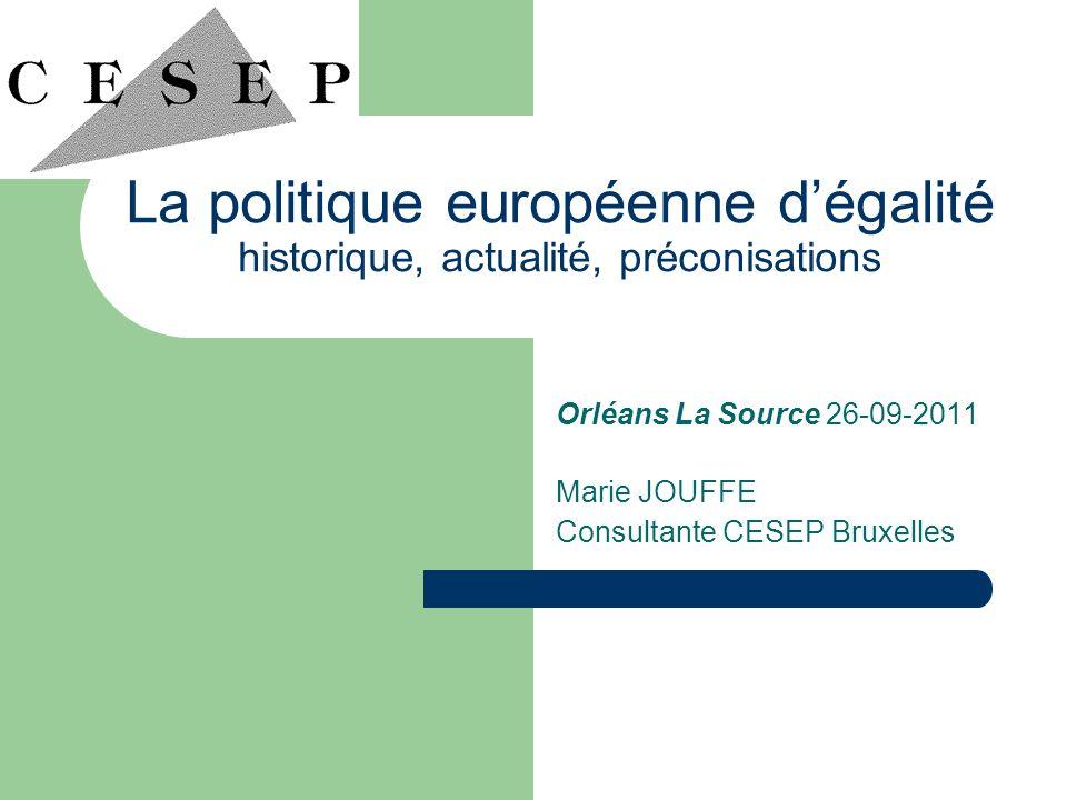 La politique européenne dégalité historique, actualité, préconisations Orléans La Source 26-09-2011 Marie JOUFFE Consultante CESEP Bruxelles
