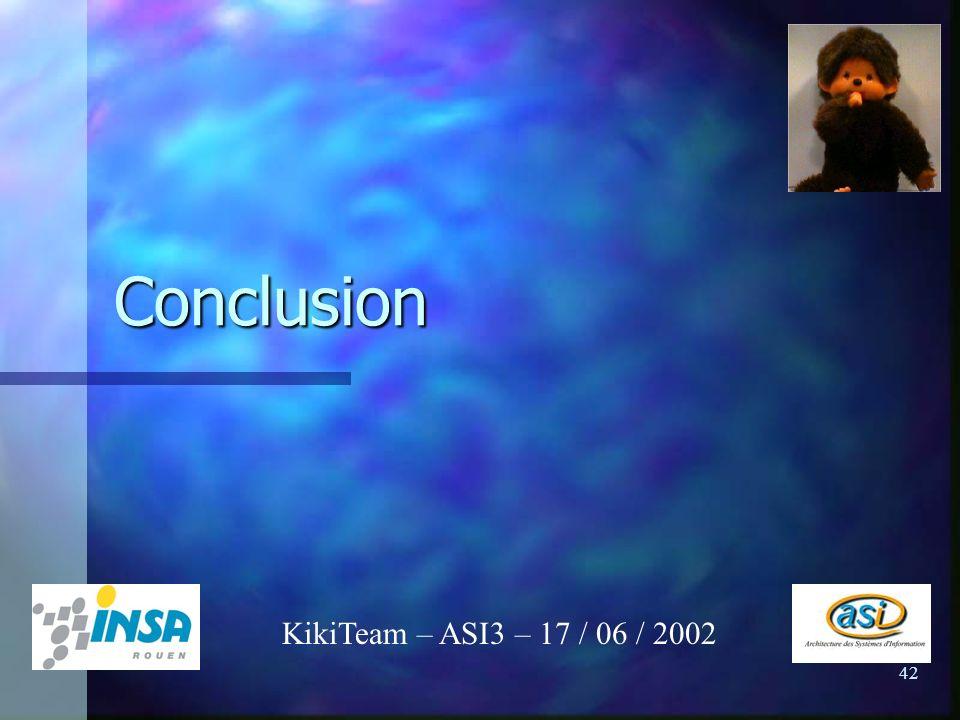 42 Conclusion KikiTeam – ASI3 – 17 / 06 / 2002