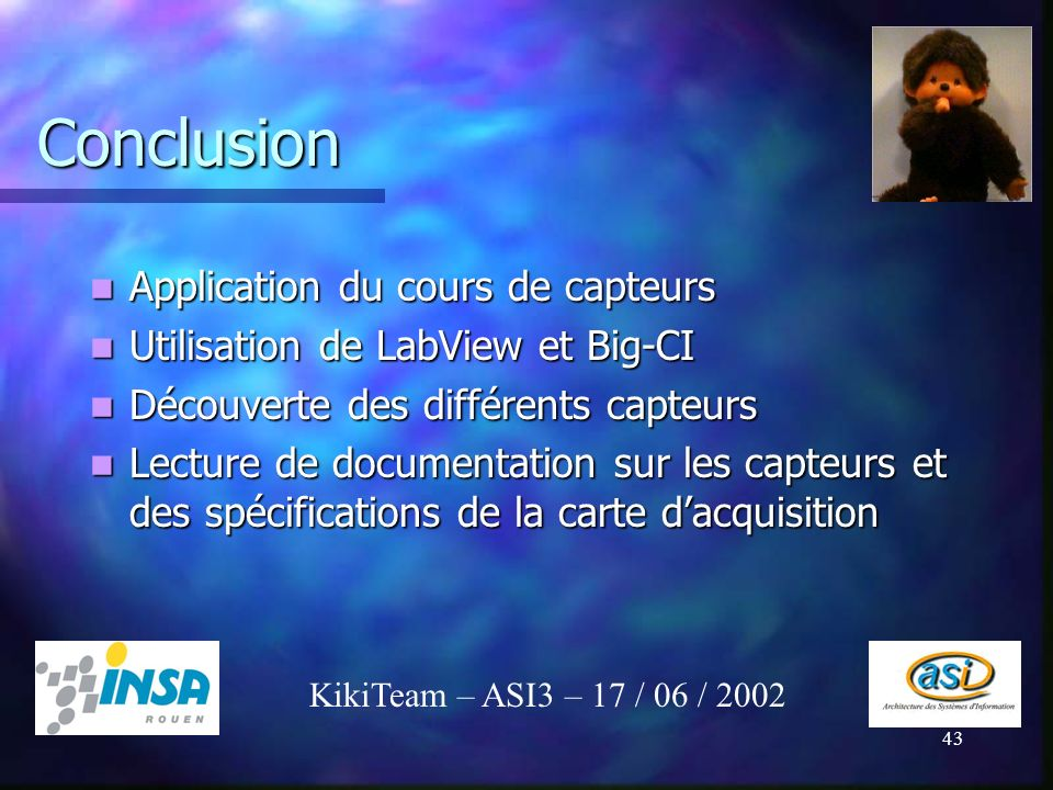 43 Conclusion Application du cours de capteurs Application du cours de capteurs Utilisation de LabView et Big-CI Utilisation de LabView et Big-CI Déco