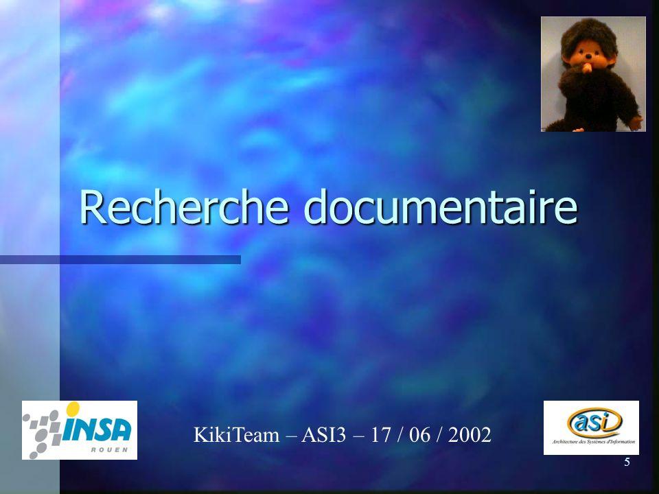 5 Recherche documentaire KikiTeam – ASI3 – 17 / 06 / 2002
