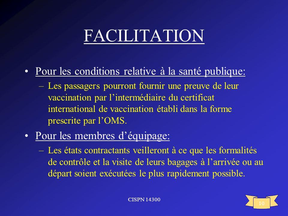 CISPN 14300 10 FACILITATION Pour les conditions relative à la santé publique: –Les passagers pourront fournir une preuve de leur vaccination par linte