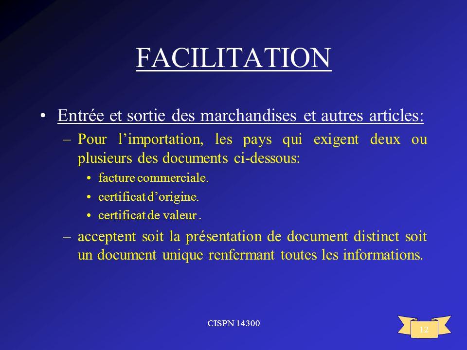 CISPN 14300 12 FACILITATION Entrée et sortie des marchandises et autres articles: –Pour limportation, les pays qui exigent deux ou plusieurs des docum