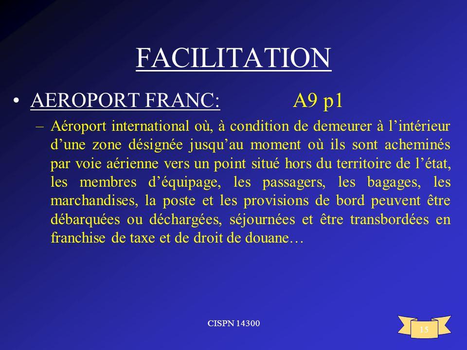 CISPN 14300 15 FACILITATION AEROPORT FRANC:A9 p1 –Aéroport international où, à condition de demeurer à lintérieur dune zone désignée jusquau moment où