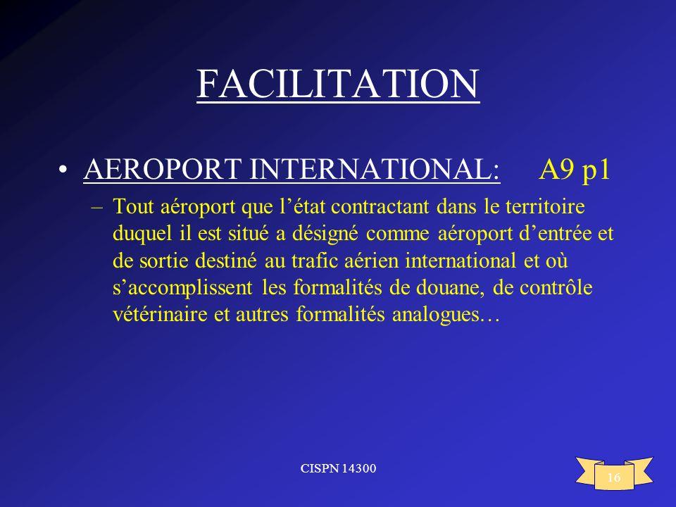 CISPN 14300 16 FACILITATION AEROPORT INTERNATIONAL: A9 p1 –Tout aéroport que létat contractant dans le territoire duquel il est situé a désigné comme