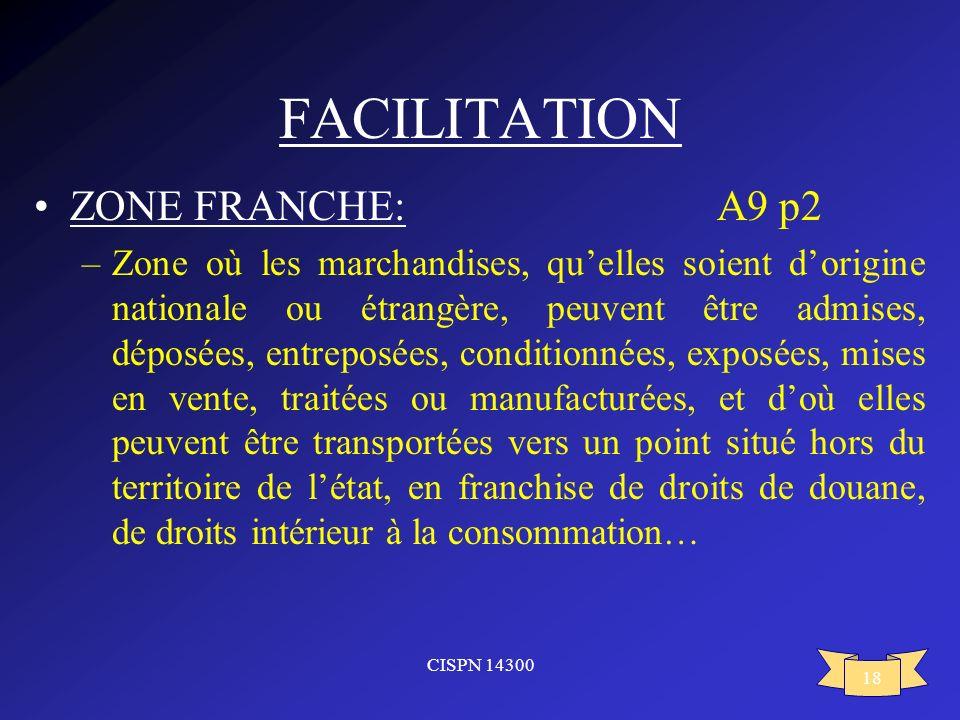 CISPN 14300 18 FACILITATION ZONE FRANCHE: A9 p2 –Zone où les marchandises, quelles soient dorigine nationale ou étrangère, peuvent être admises, dépos