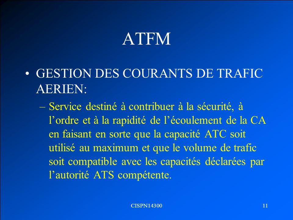 CISPN1430011 ATFM GESTION DES COURANTS DE TRAFIC AERIEN: –Service destiné à contribuer à la sécurité, à lordre et à la rapidité de lécoulement de la C