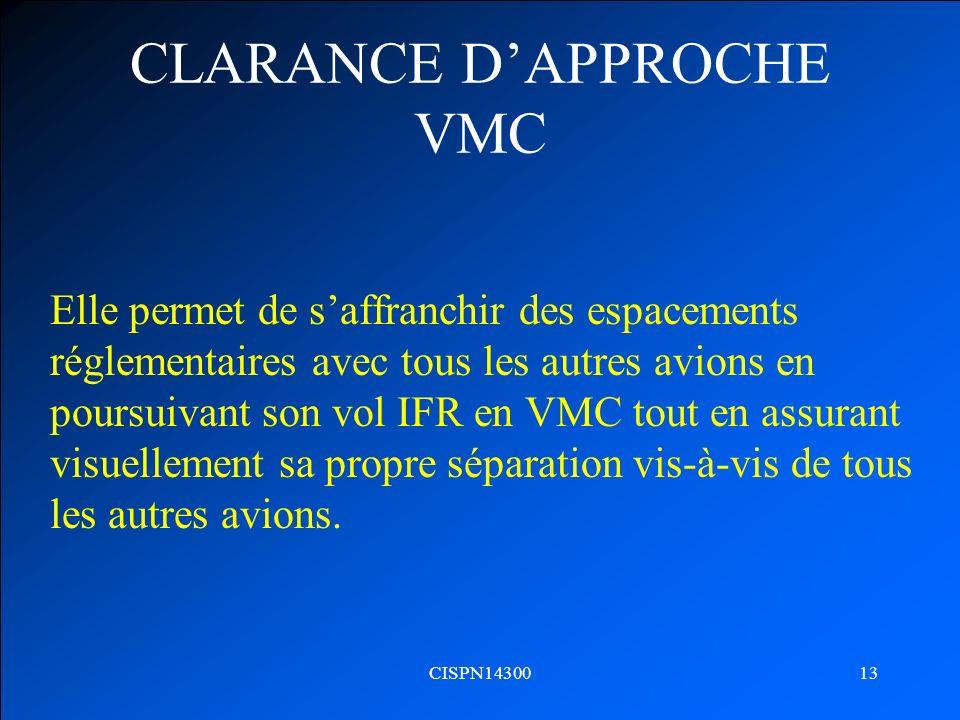 CISPN1430013 CLARANCE DAPPROCHE VMC Elle permet de saffranchir des espacements réglementaires avec tous les autres avions en poursuivant son vol IFR e