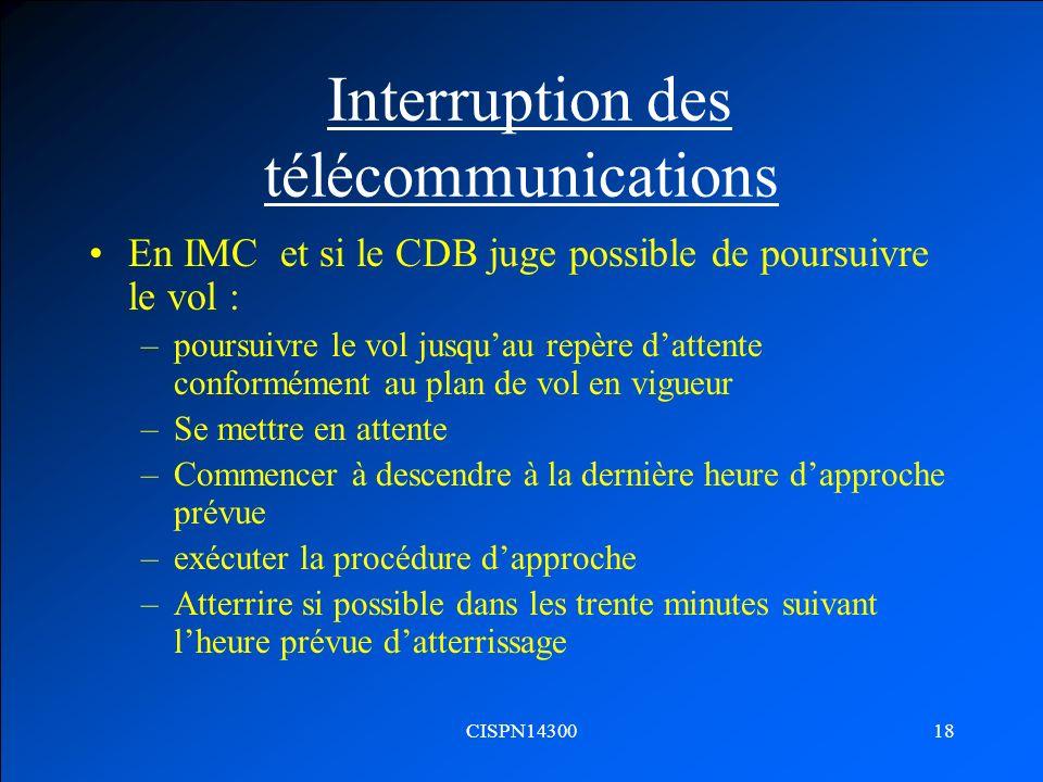 CISPN1430018 Interruption des télécommunications En IMC et si le CDB juge possible de poursuivre le vol : –poursuivre le vol jusquau repère dattente c