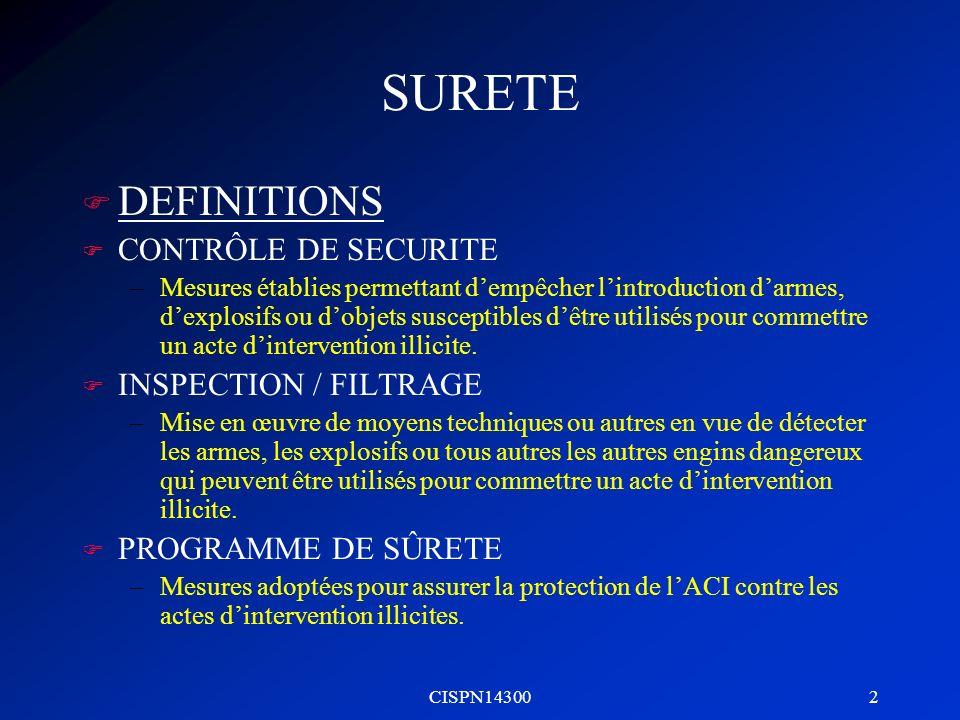 CISPN14300 3 SURETE F GENERALITES –BUTS ET OBJECTIFS u Lobjectif de la sûreté sera de protéger lACI contre les actes dintervention illicite.