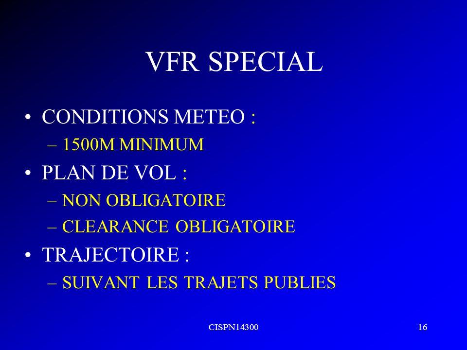 CISPN1430016 VFR SPECIAL CONDITIONS METEO : –1500M MINIMUM PLAN DE VOL : –NON OBLIGATOIRE –CLEARANCE OBLIGATOIRE TRAJECTOIRE : –SUIVANT LES TRAJETS PU