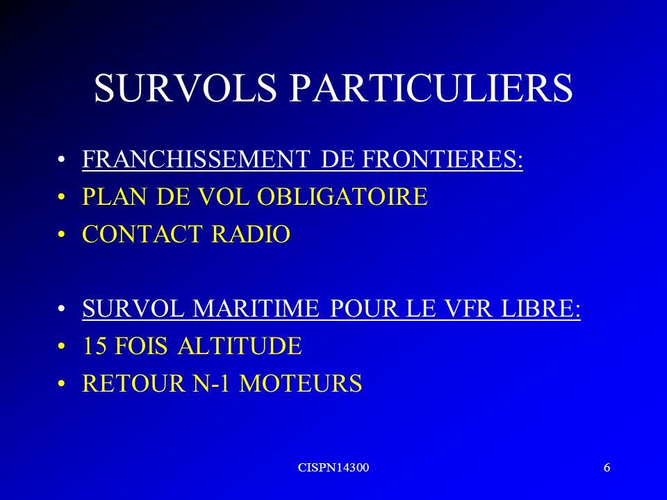 CISPN143006 SURVOLS PARTICULIERS FRANCHISSEMENT DE FRONTIERES: PLAN DE VOL OBLIGATOIRE CONTACT RADIO SURVOL MARITIME POUR LE VFR LIBRE: 15 FOIS ALTITU