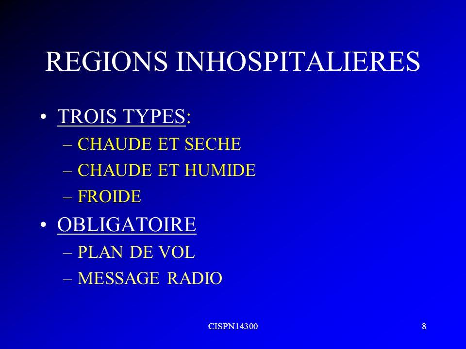 CISPN143008 REGIONS INHOSPITALIERES TROIS TYPES: –CHAUDE ET SECHE –CHAUDE ET HUMIDE –FROIDE OBLIGATOIRE –PLAN DE VOL –MESSAGE RADIO