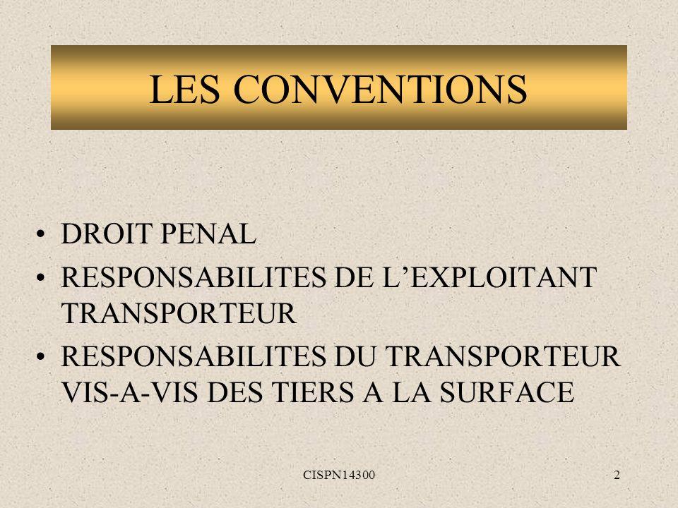 CISPN143002 LES CONVENTIONS DROIT PENAL RESPONSABILITES DE LEXPLOITANT TRANSPORTEUR RESPONSABILITES DU TRANSPORTEUR VIS-A-VIS DES TIERS A LA SURFACE