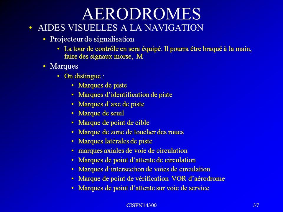 CISPN14300 36 AERODROMES AIDES VISUELLES A LA NAVIGATION Indicateur de direction du vent Il sera placé de façon à être visible dun aéronef en vol ou s