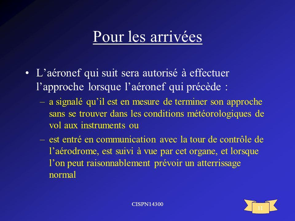 CISPN14300 11 Pour les arrivées Laéronef qui suit sera autorisé à effectuer lapproche lorsque laéronef qui précède : –a signalé quil est en mesure de