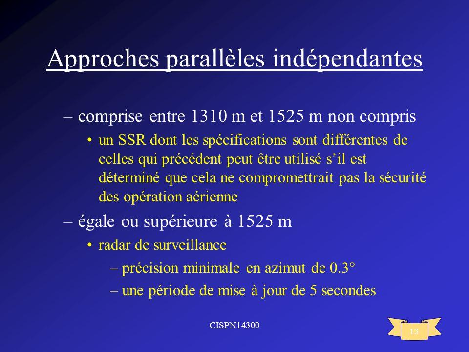 CISPN14300 13 Approches parallèles indépendantes –comprise entre 1310 m et 1525 m non compris un SSR dont les spécifications sont différentes de celle