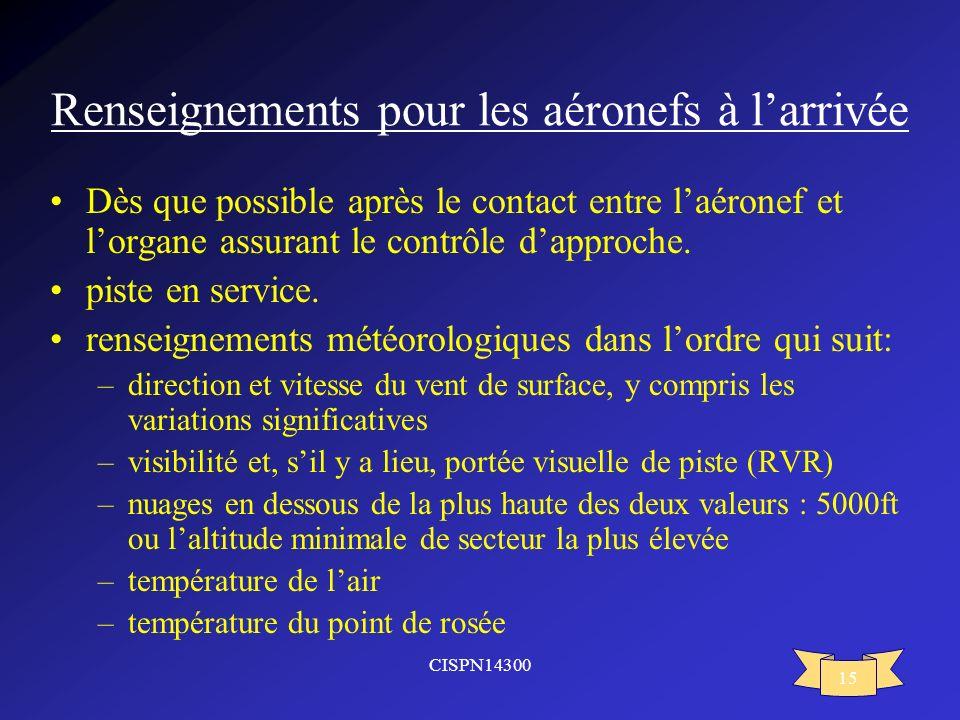 CISPN14300 15 Renseignements pour les aéronefs à larrivée Dès que possible après le contact entre laéronef et lorgane assurant le contrôle dapproche.