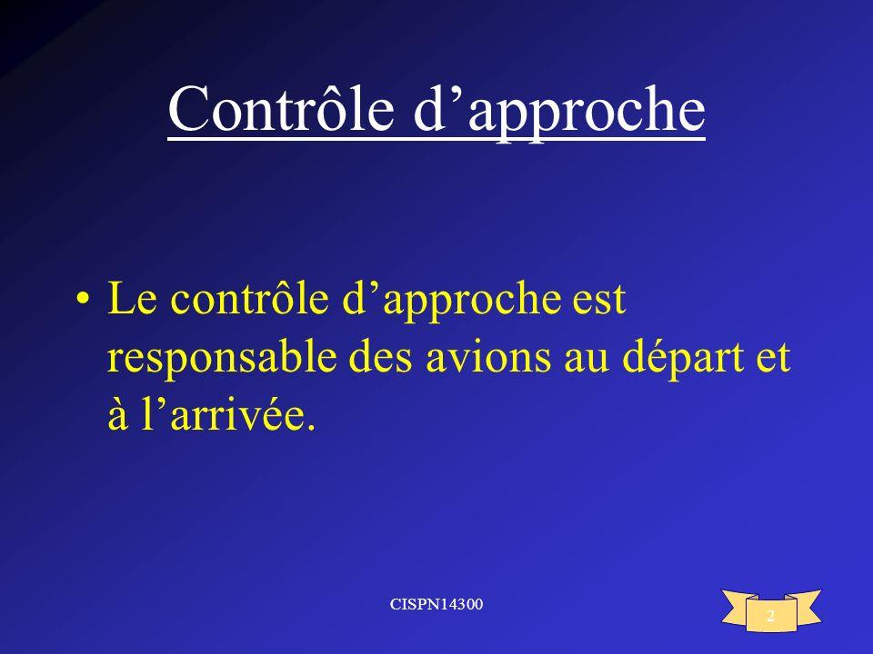 CISPN14300 2 Contrôle dapproche Le contrôle dapproche est responsable des avions au départ et à larrivée.