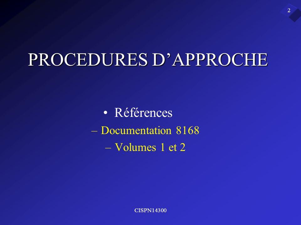 CISPN14300 2 PROCEDURES DAPPROCHE Références –Documentation 8168 –Volumes 1 et 2