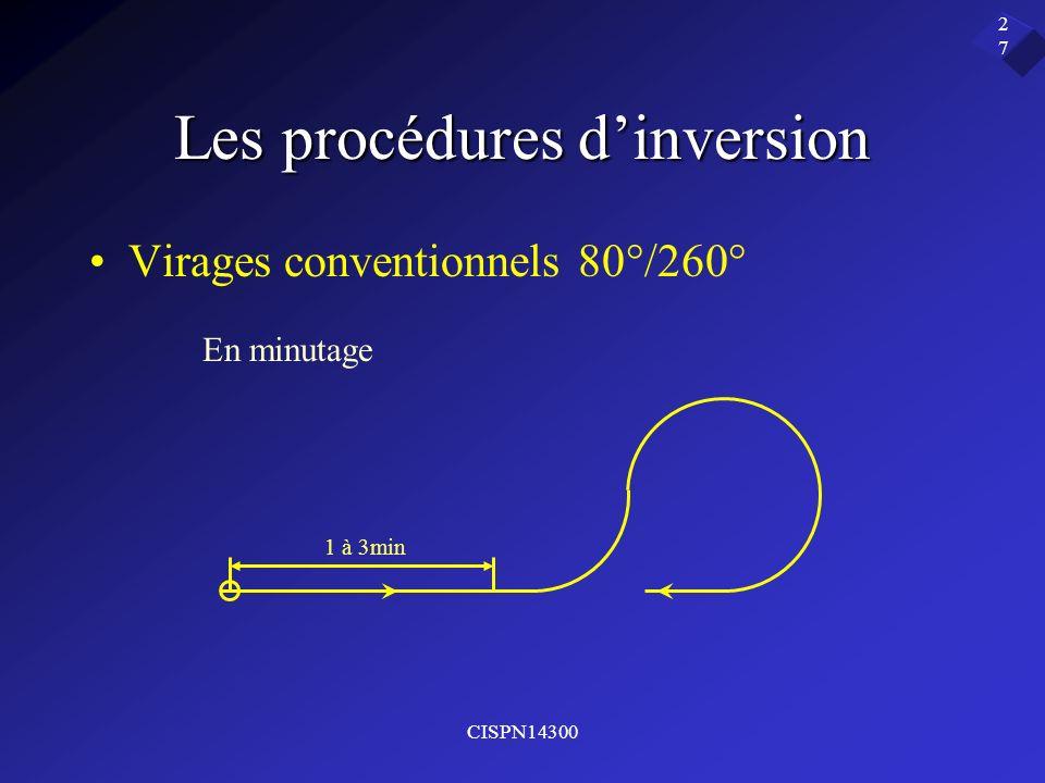 CISPN14300 27 Les procédures dinversion Virages conventionnels 80°/260° En minutage 1 à 3min