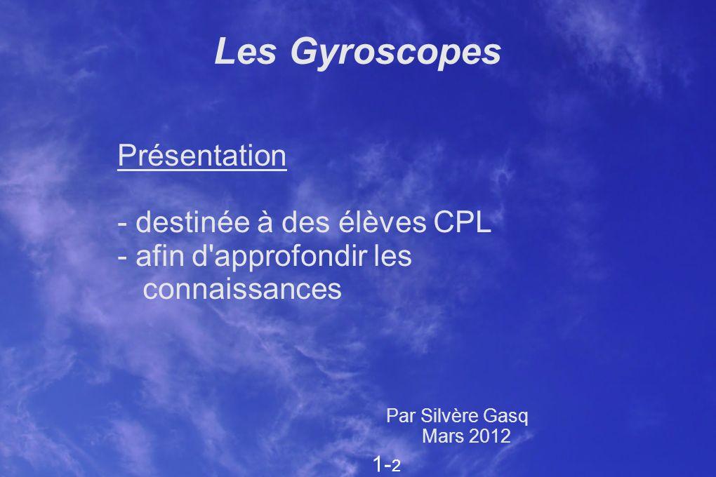 Les Gyroscopes Présentation - destinée à des élèves CPL - afin d'approfondir les connaissances Par Silvère Gasq Mars 2012 1- 2