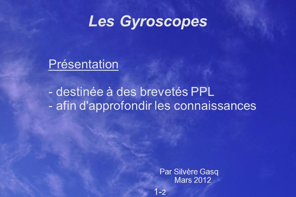 Les Gyroscopes Présentation - destinée à des brevetés PPL - afin d'approfondir les connaissances Par Silvère Gasq Mars 2012 1- 2