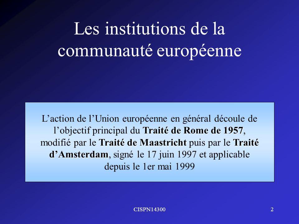 CISPN143002 Les institutions de la communauté européenne Laction de lUnion européenne en général découle de Traité de Rome de 1957 lobjectif principal