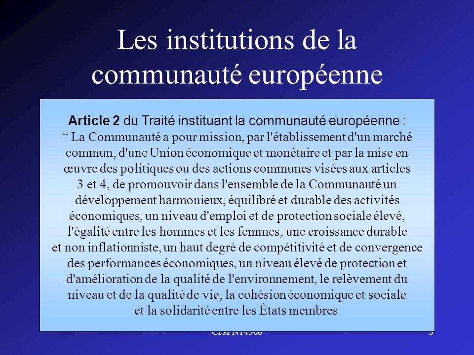 CISPN143003 Les institutions de la communauté européenne Article 2 du Traité instituant la communauté européenne : La Communauté a pour mission, par l