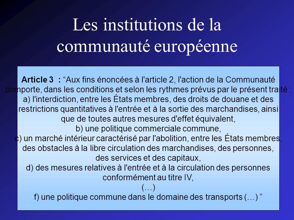 CISPN143004 Les institutions de la communauté européenne Article 3 : Aux fins énoncées à l'article 2, l'action de la Communauté comporte, dans les con