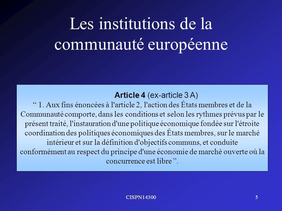 CISPN143005 Les institutions de la communauté européenne Article 4 (ex-article 3 A) 1. Aux fins énoncées à l'article 2, l'action des États membres et