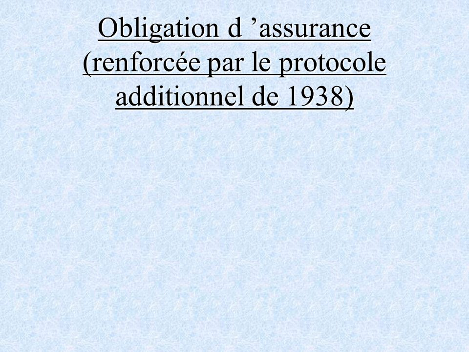 Obligation d assurance (renforcée par le protocole additionnel de 1938)