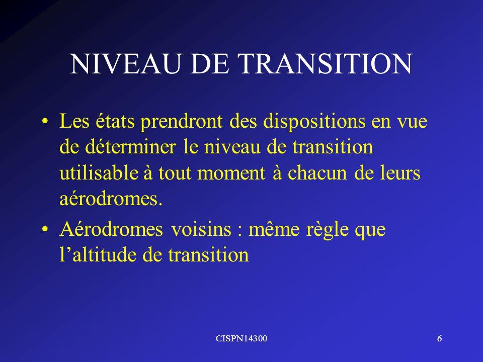 CISPN143006 NIVEAU DE TRANSITION Les états prendront des dispositions en vue de déterminer le niveau de transition utilisable à tout moment à chacun d