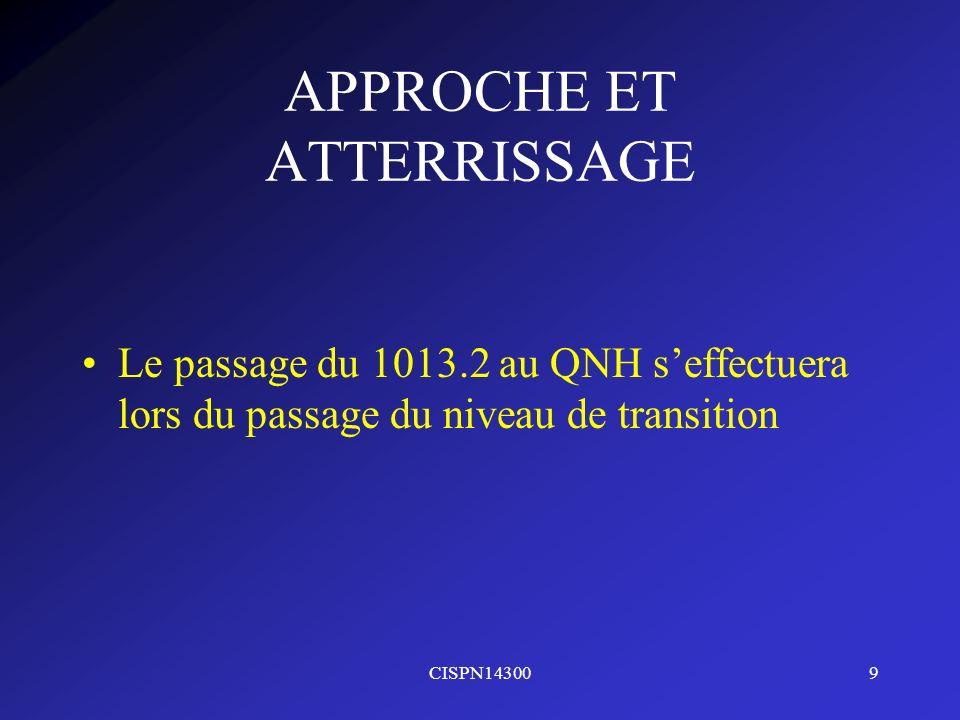 CISPN143009 APPROCHE ET ATTERRISSAGE Le passage du 1013.2 au QNH seffectuera lors du passage du niveau de transition