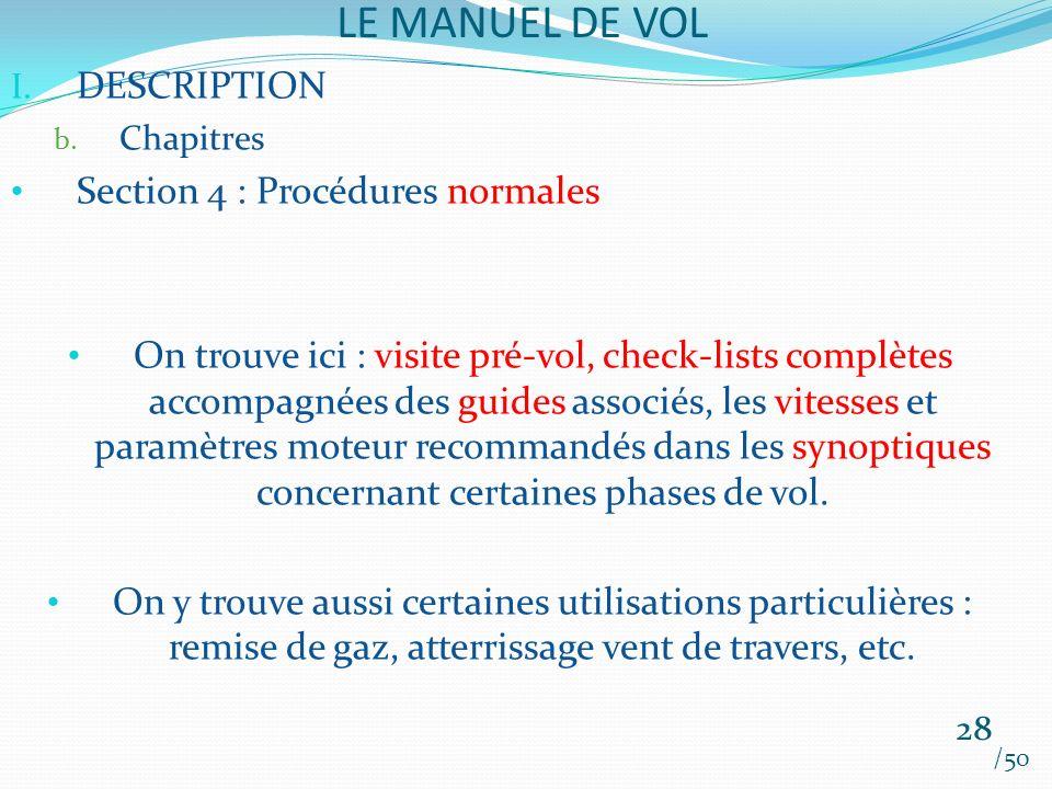 LE MANUEL DE VOL /50 I. DESCRIPTION b. Chapitres Section 4 : Procédures normales On trouve ici : visite pré-vol, check-lists complètes accompagnées de
