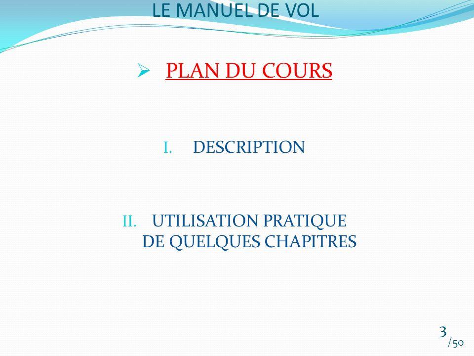 LE MANUEL DE VOL /50 PLAN DU COURS I. DESCRIPTION II. UTILISATION PRATIQUE DE QUELQUES CHAPITRES 3