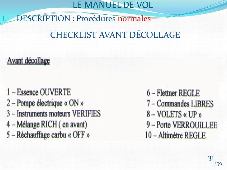LE MANUEL DE VOL /50 I. DESCRIPTION : Procédures normales CHECKLIST AVANT DÉCOLLAGE 31