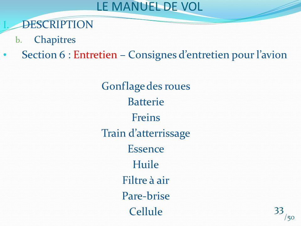 LE MANUEL DE VOL /50 I. DESCRIPTION b. Chapitres Section 6 : Entretien – Consignes dentretien pour lavion Gonflage des roues Batterie Freins Train dat
