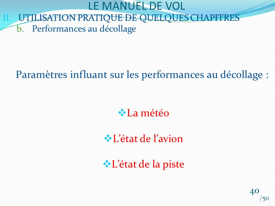 II.UTILISATION PRATIQUE DE QUELQUES CHAPITRES LE MANUEL DE VOL 40 /50 II.UTILISATION PRATIQUE DE QUELQUES CHAPITRES b.Performances au décollage Paramè