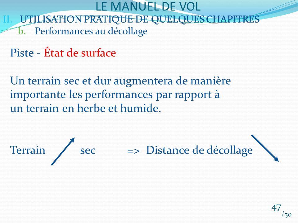 II.UTILISATION PRATIQUE DE QUELQUES CHAPITRES LE MANUEL DE VOL 47 /50 II.UTILISATION PRATIQUE DE QUELQUES CHAPITRES b.Performances au décollage Piste