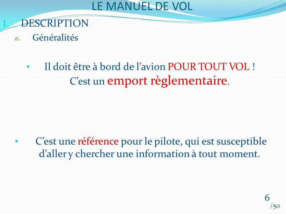 LE MANUEL DE VOL /50 I.DESCRIPTION a. Généralités Il doit être à bord de lavion POUR TOUT VOL .