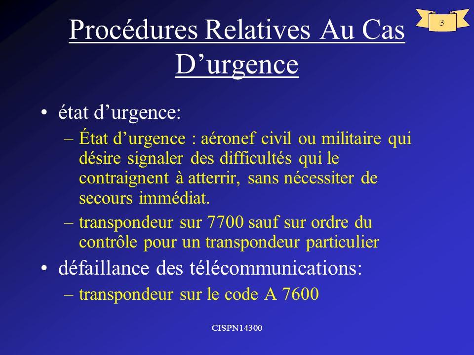 CISPN14300 3 Procédures Relatives Au Cas Durgence état durgence: –État durgence : aéronef civil ou militaire qui désire signaler des difficultés qui l