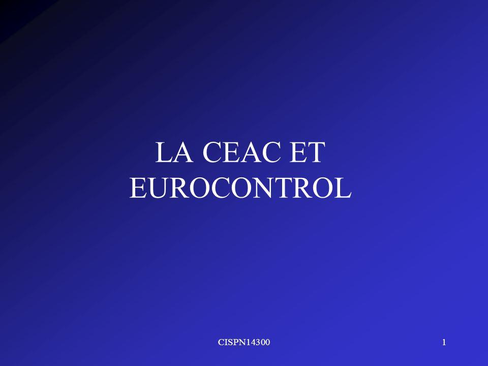 CISPN143002 LA CEAC Présentation générale Constitution formelle de la CEAC à l issue de la cession inaugurale de Strasbourg tenue du 29 novembre au 16 décembre 1955 Fonction consultative - Les États restent souverains 38 États membres Objectifs : Coordonner, mieux utiliser, développer laviation civile en Europe.