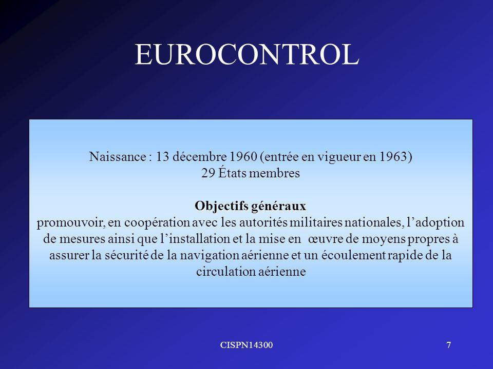 CISPN143007 EUROCONTROL Naissance : 13 décembre 1960 (entrée en vigueur en 1963) 29 États membres Objectifs généraux promouvoir, en coopération avec l