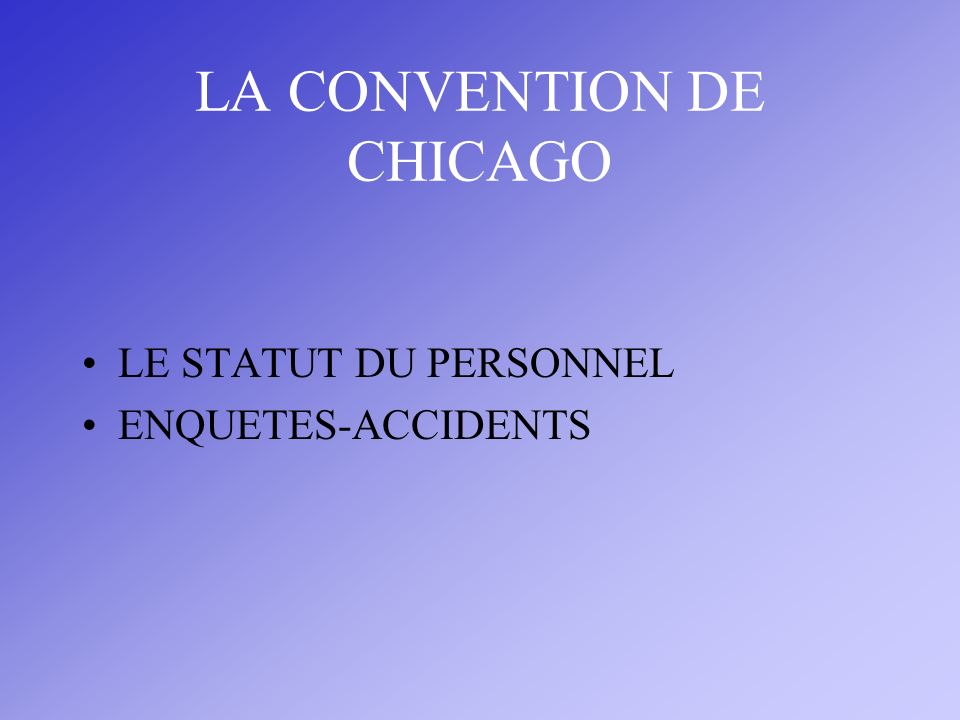 LA CONVENTION DE CHICAGO LE STATUT DU PERSONNEL ENQUETES-ACCIDENTS