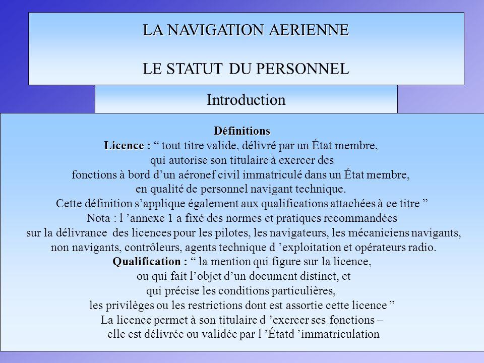LA NAVIGATION AERIENNE LE STATUT DU PERSONNEL Licences et qualifications des pilotes licence Classification : la licence est attachée à une des 4 catégories d aéronefs (avions, hélico, planeurs,ballons libres).